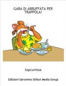 topcuriosa - GARA DI ABBUFFATA PER TRAPPOLA!
