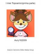 Aury162009 - I miei Topoamici(prima parte)