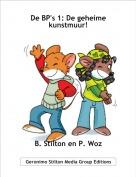 B. Stilton en P. Woz - De BP's 1: De geheime kunstmuur!