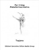 Topjana - Per il blog #laballerinacreativa