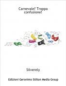 Silverely - Carnevale? Troppa confusione!
