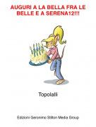 Topolalli - AUGURI A LA BELLA FRA LE BELLE E A SERENA12!!!