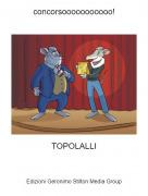 TOPOLALLI - concorsooooooooooo!
