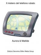Aurora & Matilde - Il mistero del telefono rubato