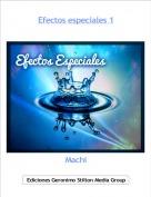 Machi - Efectos especiales 1