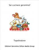 Topolinalove - Sai cucinare geronimo?