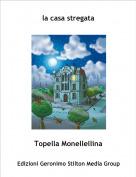 Topella Monellellina - la casa stregata