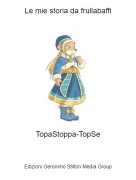 TopaStoppa-TopSe - Le mie storia da frullabaffi