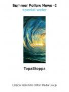 TopaStoppa - Summer Follow News -2special water