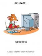 TopaStoppa - SCUSATE...