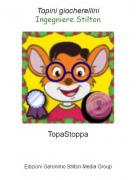 TopaStoppa - Topini giocherelliniIngegniere Stilton