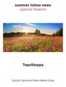 TopaStoppa - summer follow newsspecial flowers