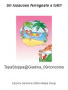 TopaStoppa@Giadina_09/concorso - Un lussuoso ferragosto a tutti!