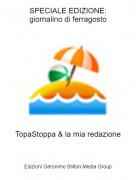 TopaStoppa & la mia redazione - SPECIALE EDIZIONE:giornalino di ferragosto