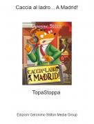 TopaStoppa - Caccia al ladro... A Madrid!