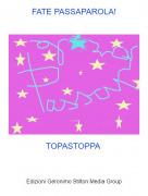 TOPASTOPPA - FATE PASSAPAROLA!