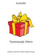 Topastoppa@:-Dfelice - AUGURI!