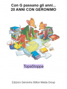TopaStoppa - Con G passano gli anni...20 ANNI CON GERONIMO