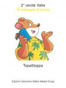 TopaStoppa - 2° uscita: ItaliaIl colosseo di pizza