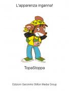 TopaStoppa - L'apparenza inganna!