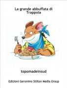 topomadeinsud - La grande abbuffata di Trappola