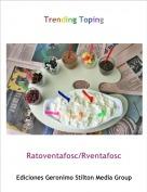 Ratoventafosc/Rventafosc - Trending Toping