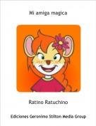 Ratino Ratuchino - Mi amiga magica