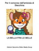 LA BELLA FRA LE BELLE - Per il concorso dell'amicizia di Stecchina