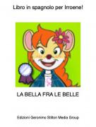 LA BELLA FRA LE BELLE - Libro in spagnolo per Irroene!