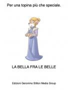 LA BELLA FRA LE BELLE - Per una topina più che speciale.