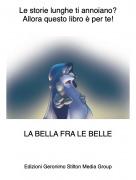 LA BELLA FRA LE BELLE - Le storie lunghe ti annoiano?Allora questo libro è per te!