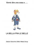 LA BELLA FRA LE BELLE - Vorrei dire una cosa a .....
