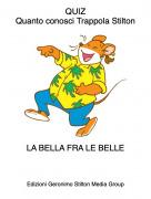 LA BELLA FRA LE BELLE - QUIZQuanto conosci Trappola Stilton