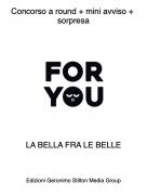 LA BELLA FRA LE BELLE - Concorso a round + mini avviso + sorpresa