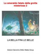 LA BELLA FRA LE BELLE - Lo smeraldo fatato della grotta misteriosa 2