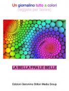 LA BELLA FRA LE BELLE - Un giornalino tutto a colori(leggete per favore)