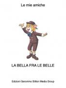 LA BELLA FRA LE BELLE - Le mie amiche