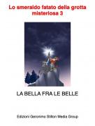 LA BELLA FRA LE BELLE - Lo smeraldo fatato della grotta misteriosa 3