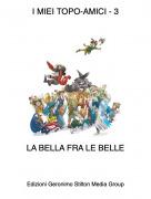 LA BELLA FRA LE BELLE - I MIEI TOPO-AMICI - 3