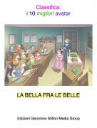 LA BELLA FRA LE BELLE - Classifica:i 10 migliori avatar