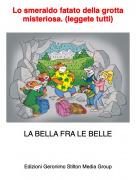 LA BELLA FRA LE BELLE - Lo smeraldo fatato della grotta misteriosa. (leggete tutti)