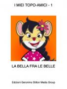 LA BELLA FRA LE BELLE - I MIEI TOPO-AMICI - 1