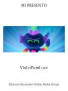 VioletPamLove - MI PRESENTO