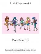 VioletPamLove - I miei Topo-Amici