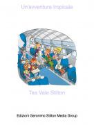 Tea Vale Stilton - Un'avventura tropicale