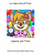 Lepazia per Frazi - La topo-vita di Frazi