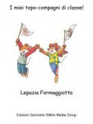 Lepazia Formaggiotta - I miei topo-compagni di classe!
