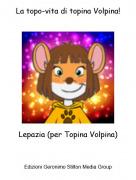 Lepazia (per Topina Volpina) - La topo-vita di topina Volpina!