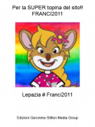 Lepazia # Franci2011 - Per la SUPER topina del sito!!FRANCI2011
