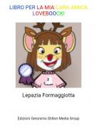 Lepazia Formaggiotta - LIBRO PER LA MIA CARA AMICALOVEBOOCK!